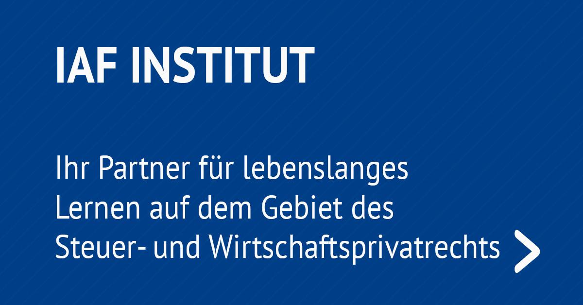 Ihr Partner für lebenslanges Lernen auf dem Gebiet des Steuer- und Wirtschaftsprivatrechts | IAF Institut