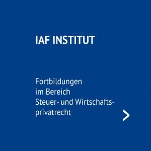 IAF Institut - Fortbildungen im Bereich Steuer- und Wirtschaftsprivatrecht